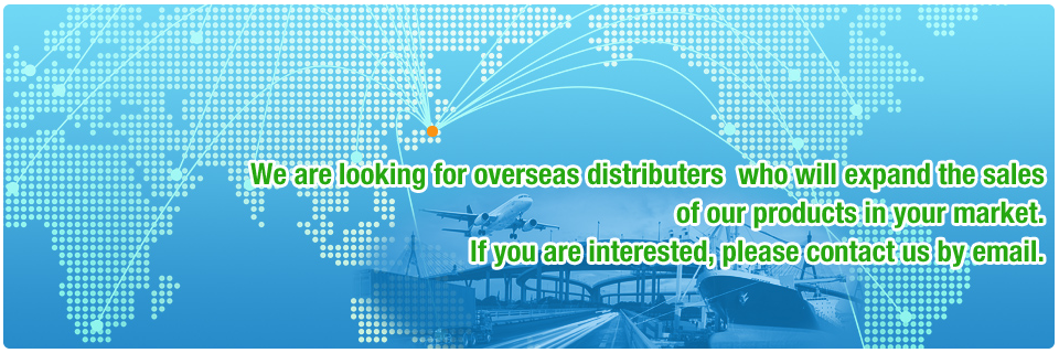 We are looking for overseas distributers who will expand 