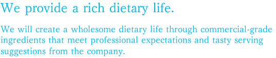 We provide a rich dietary life.